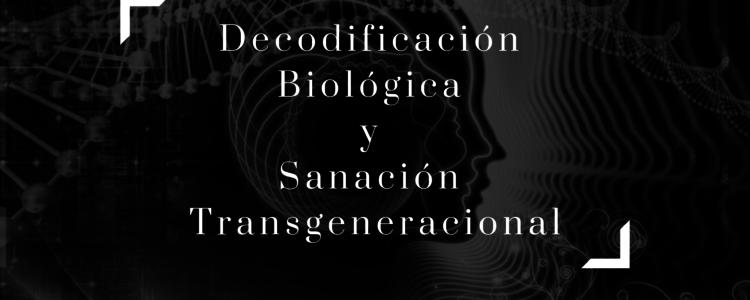 Decodificación Biológica Holística y Sanación Transgeneracional