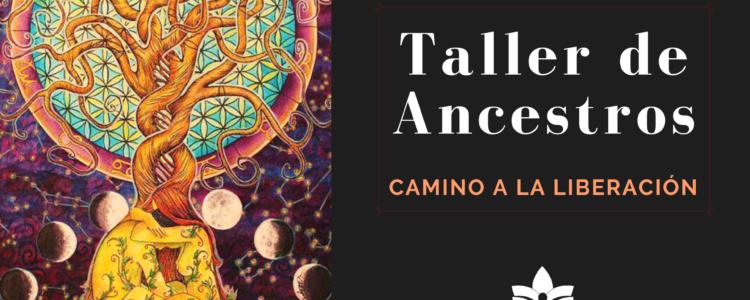 Taller de Ancestros – el camino a la liberación